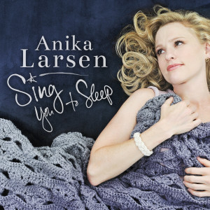 Anika Larsen's Sing To Sleep